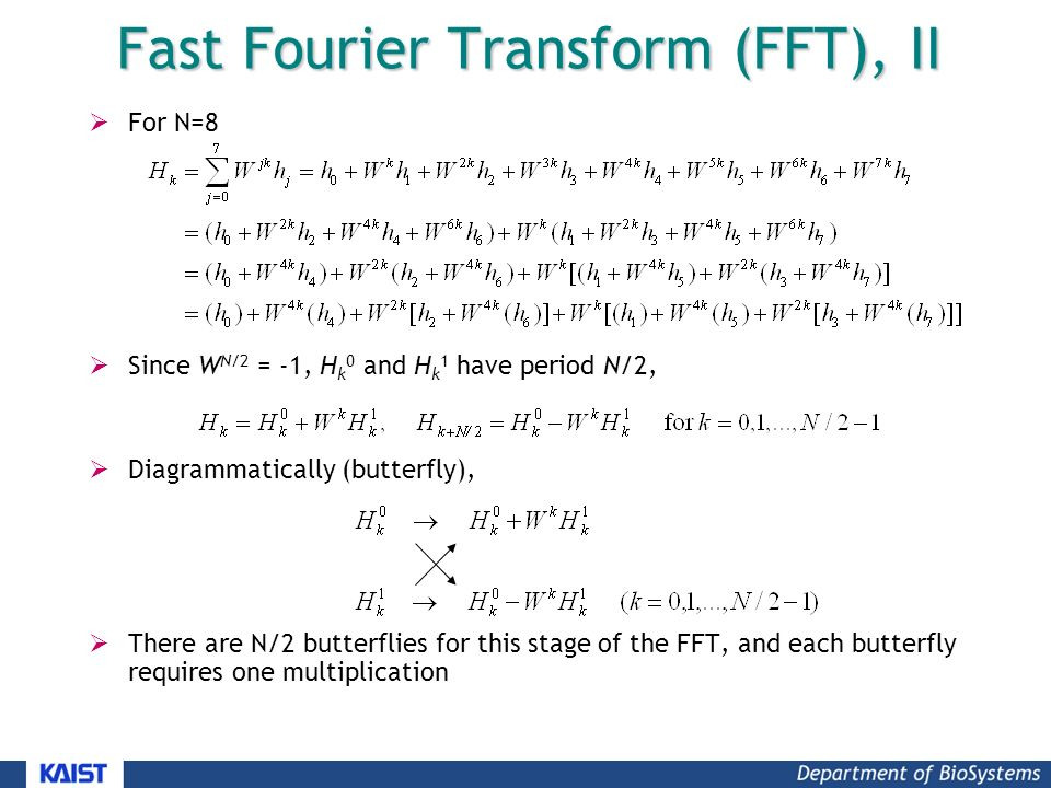 Fast Fourier Transform (FFT), II  For N=8  Since W N/2 = -1, H k 0 and H k 1 have period N/2,  Diagrammatically (butterfly),  There are N/2 butterflies for this stage of the FFT, and each butterfly requires one multiplication