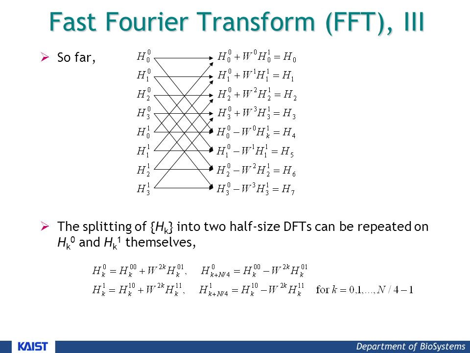 Fast Fourier Transform (FFT), III  So far,  The splitting of {H k } into two half-size DFTs can be repeated on H k 0 and H k 1 themselves,