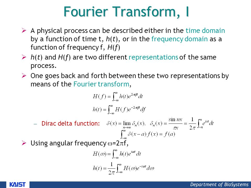 Fourier Transform, I  A physical process can be described either in the time domain by a function of time t, h(t), or in the frequency domain as a function of frequency f, H(f)  h(t) and H(f) are two different representations of the same process.