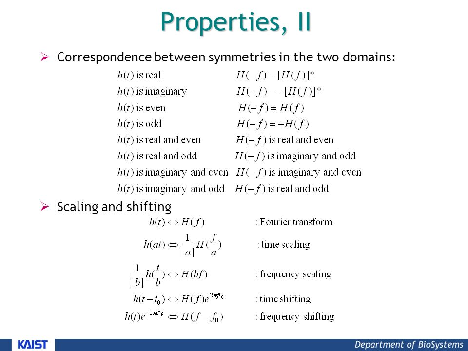 Properties, II  Correspondence between symmetries in the two domains:  Scaling and shifting