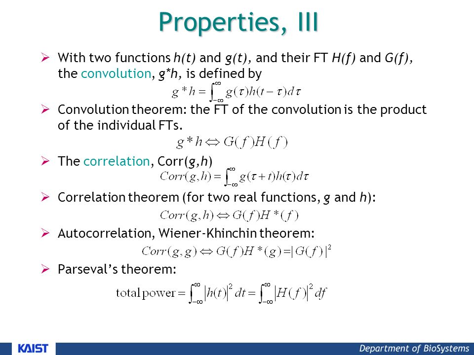 Properties, III  With two functions h(t) and g(t), and their FT H(f) and G(f), the convolution, g*h, is defined by  Convolution theorem: the FT of the convolution is the product of the individual FTs.