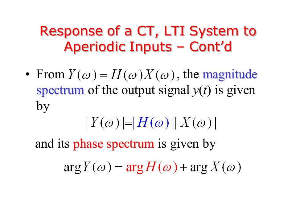 magnitude spectrumFrom, the magnitude spectrum of the output signal y(t) is given by phase spectrum and its phase spectrum is given by Response of a CT, LTI System to Aperiodic Inputs – Cont'd