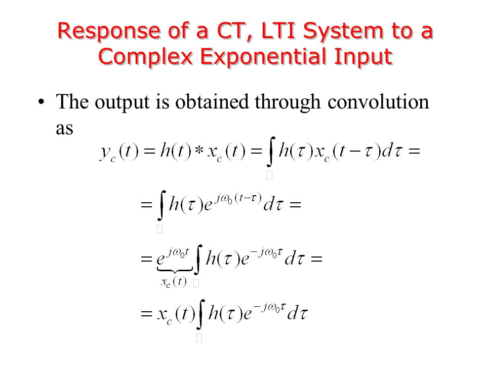 The output is obtained through convolution as Response of a CT, LTI System to a Complex Exponential Input