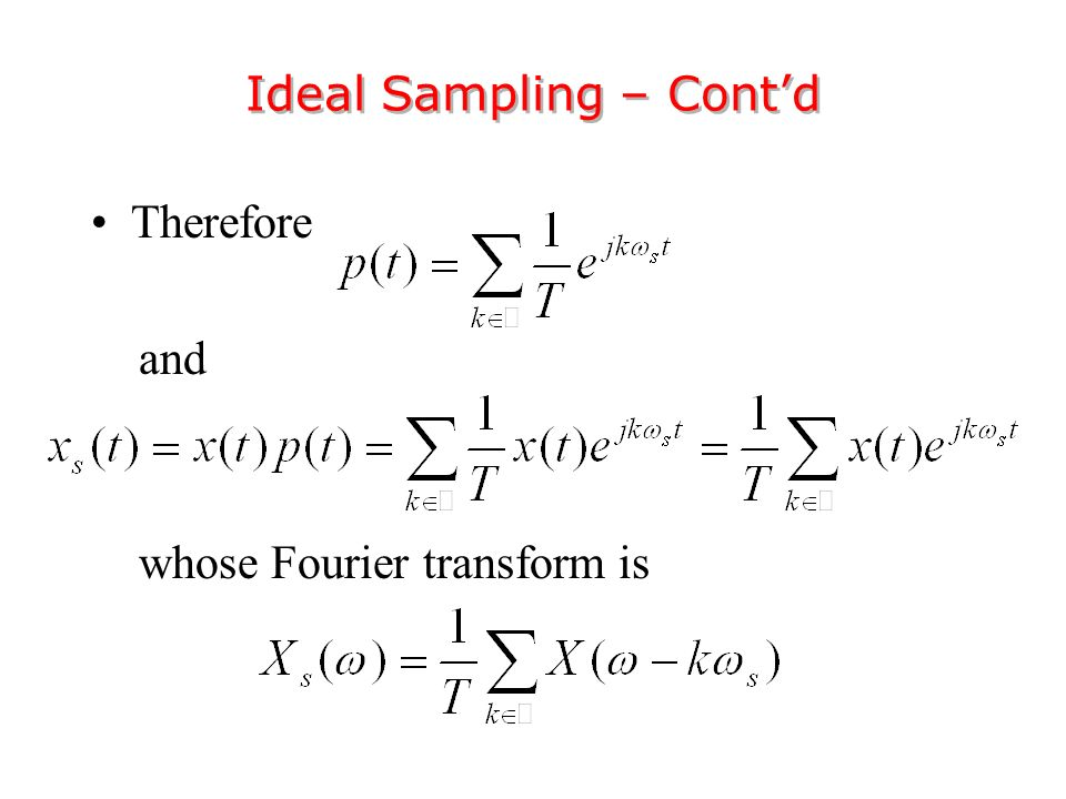 Therefore and whose Fourier transform is Ideal Sampling – Cont'd