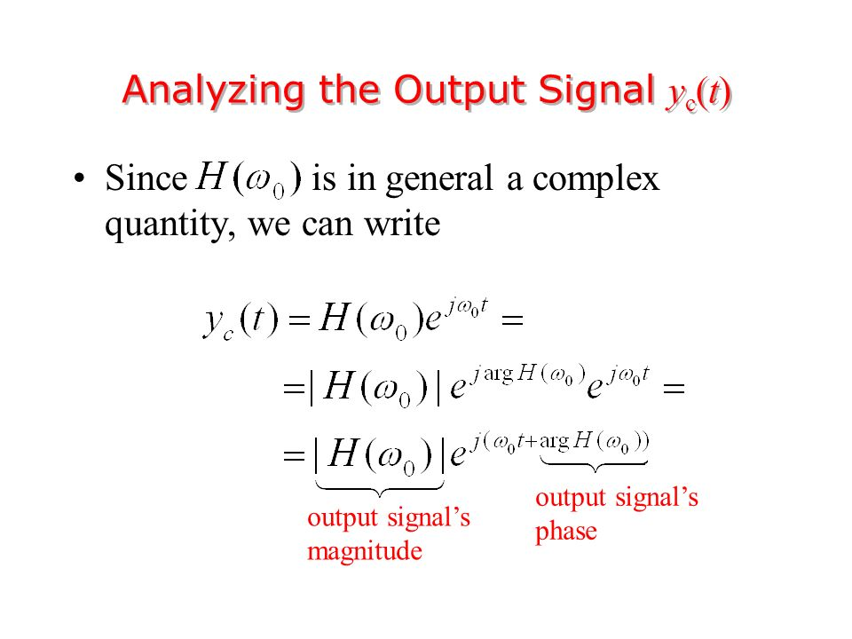 Since is in general a complex quantity, we can write Analyzing the Output Signal y c (t) output signal's magnitude output signal's phase
