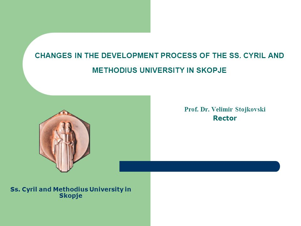 CHANGES IN THE DEVELOPMENT PROCESS OF THE SS. CYRIL AND METHODIUS UNIVERSITY IN SKOPJE Prof.