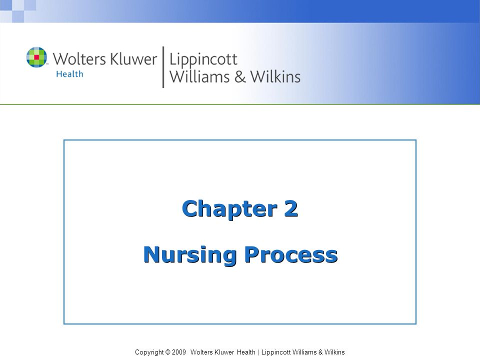Copyright © 2009 Wolters Kluwer Health | Lippincott Williams & Wilkins Chapter 2 Nursing Process