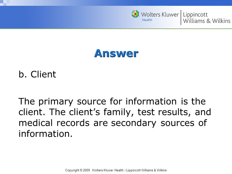 Copyright © 2009 Wolters Kluwer Health | Lippincott Williams & Wilkins Answer b.
