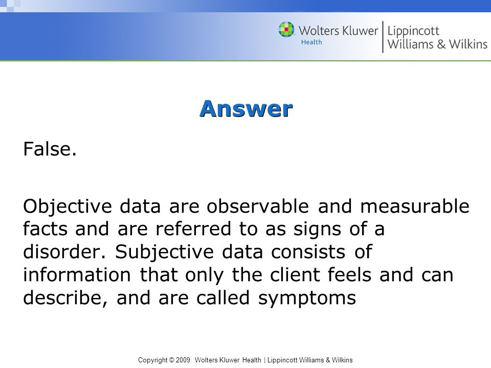 Copyright © 2009 Wolters Kluwer Health | Lippincott Williams & Wilkins Answer False.