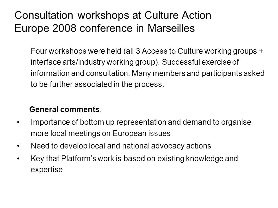 Consultation workshops at Culture Action Europe 2008 conference in Marseilles Four workshops were held (all 3 Access to Culture working groups + interface arts/industry working group).