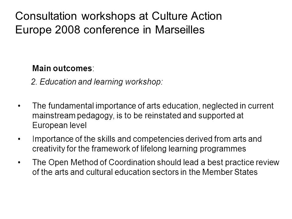 Consultation workshops at Culture Action Europe 2008 conference in Marseilles Main outcomes: 2.