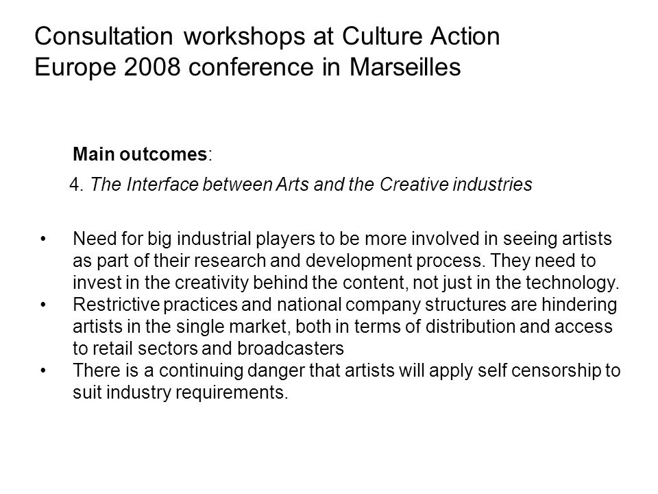 Consultation workshops at Culture Action Europe 2008 conference in Marseilles Main outcomes: 4.