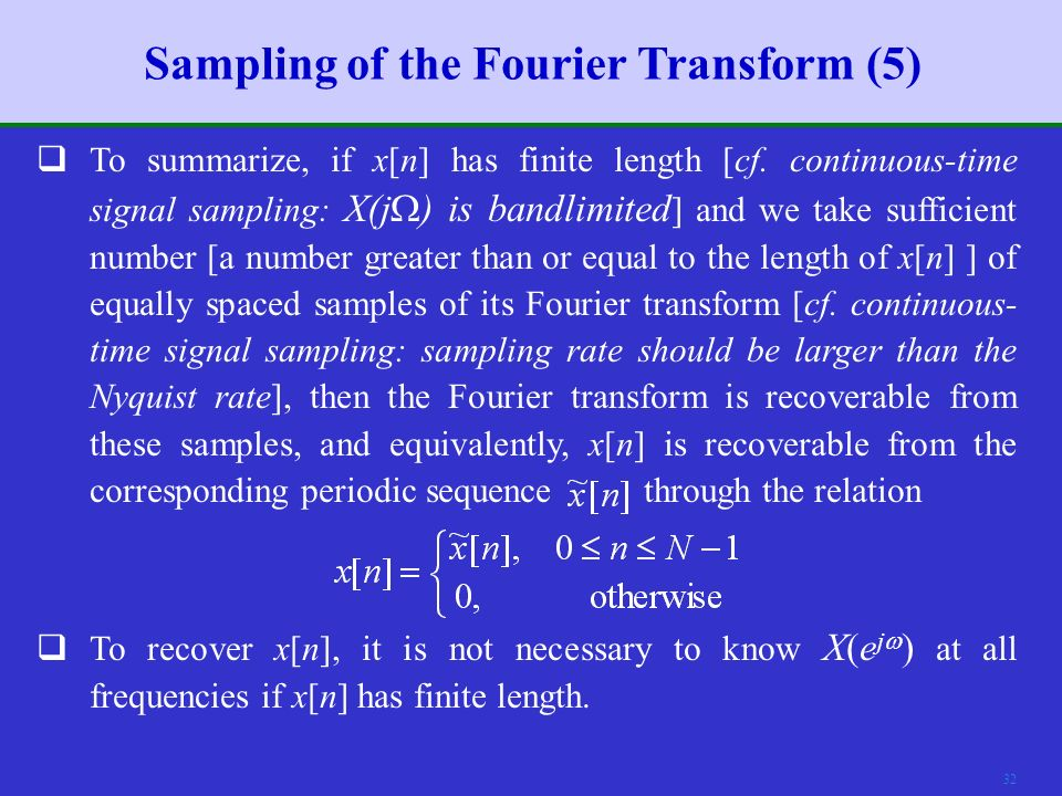 31 Sampling of the Fourier Transform (4)  In this figure, the sequence x[n] is of length 9.