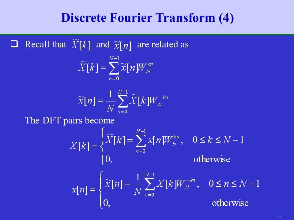35 Discrete Fourier Transform (3)  The sequence of DFS coefficients are periodic with period N.
