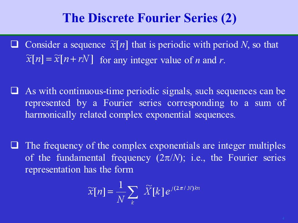 3 The Discrete Fourier Series (1)  We first review the Fourier series for periodic continuous-time signals.