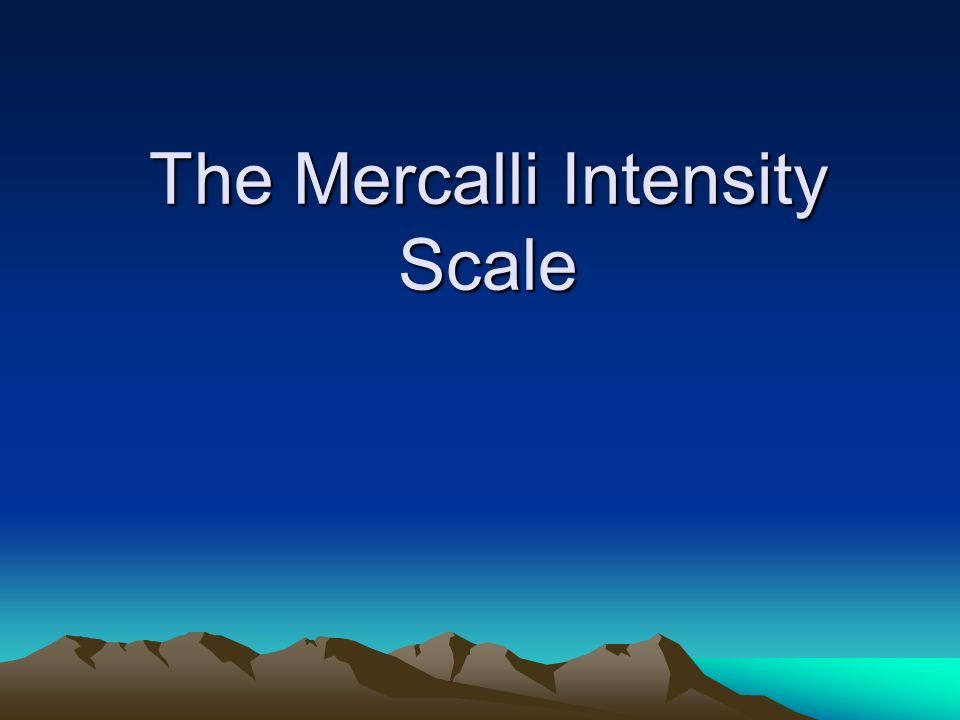 The Mercalli Intensity Scale