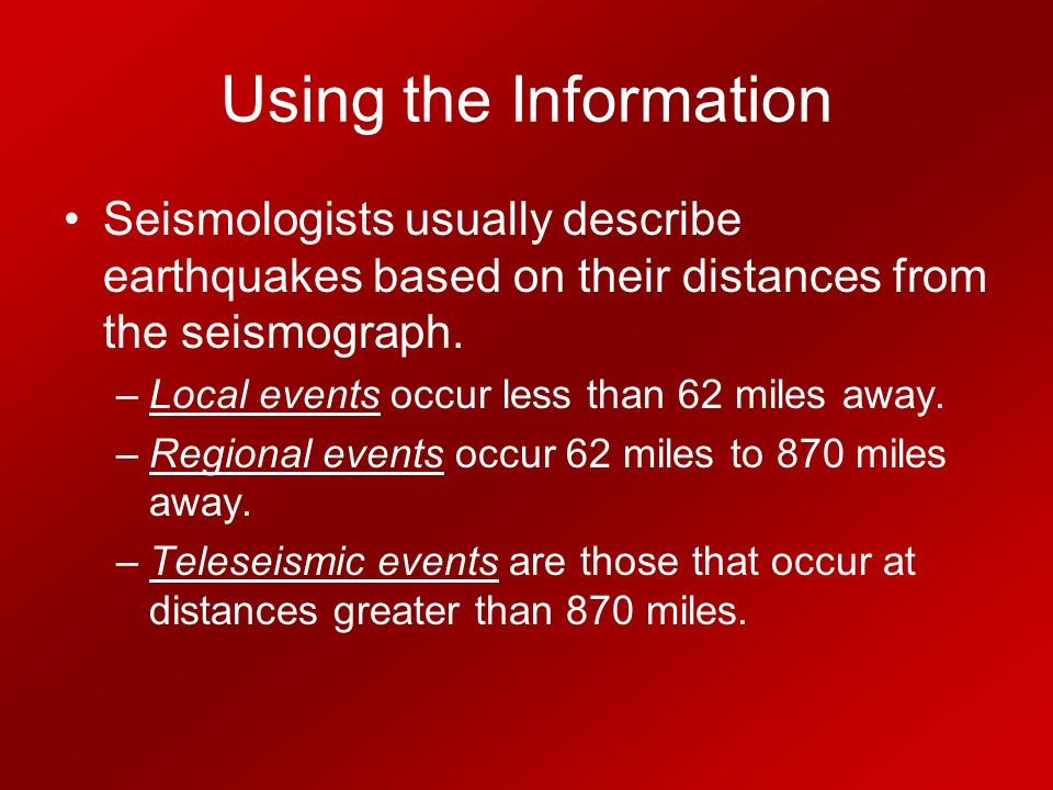 Using the Information Seismologists usually describe earthquakes based on their distances from the seismograph.