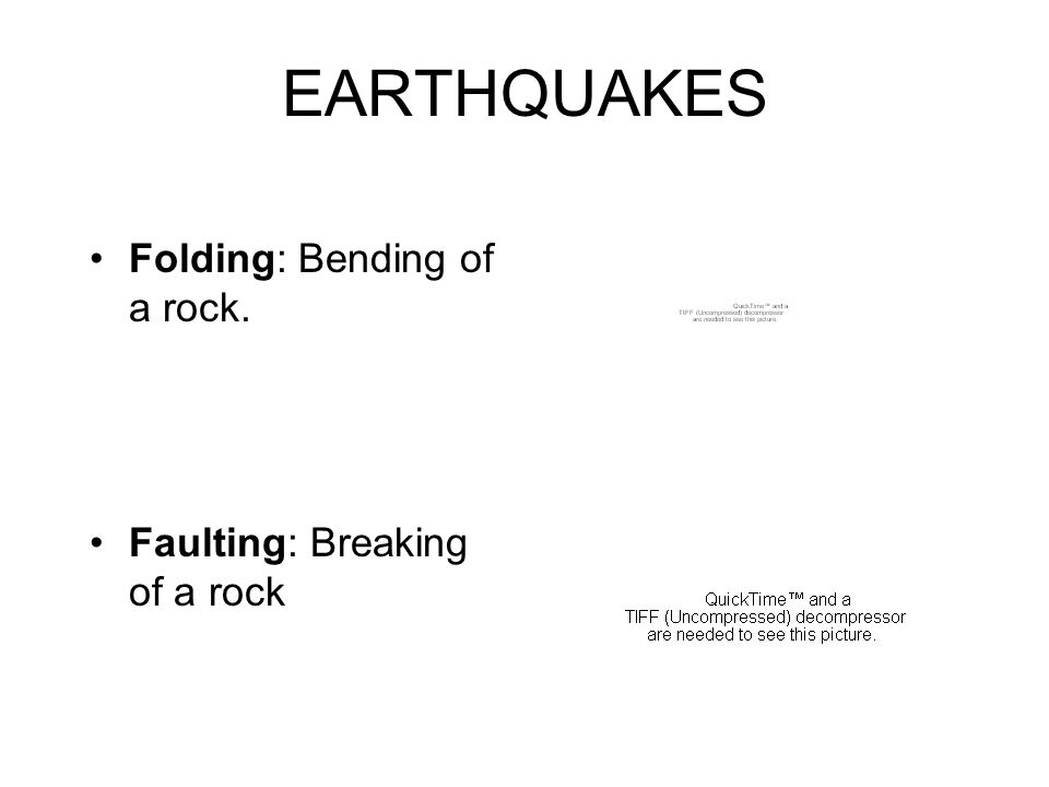 EARTHQUAKES Folding: Bending of a rock. Faulting: Breaking of a rock