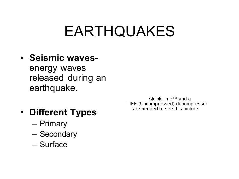 EARTHQUAKES Seismic waves- energy waves released during an earthquake.