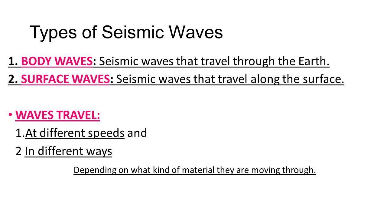 Types of Seismic Waves 1. BODY WAVES: Seismic waves that travel through the Earth.