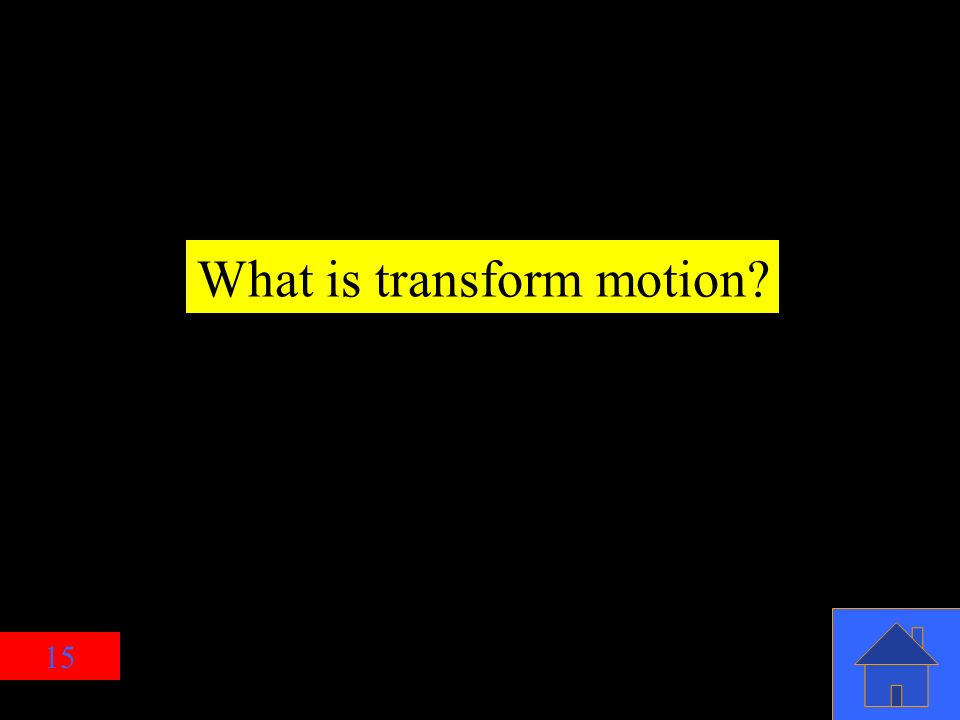 15 What is transform motion