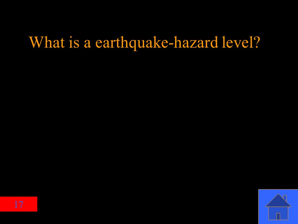 17 What is a earthquake-hazard level