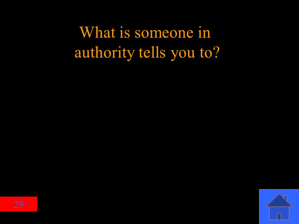 29 What is someone in authority tells you to