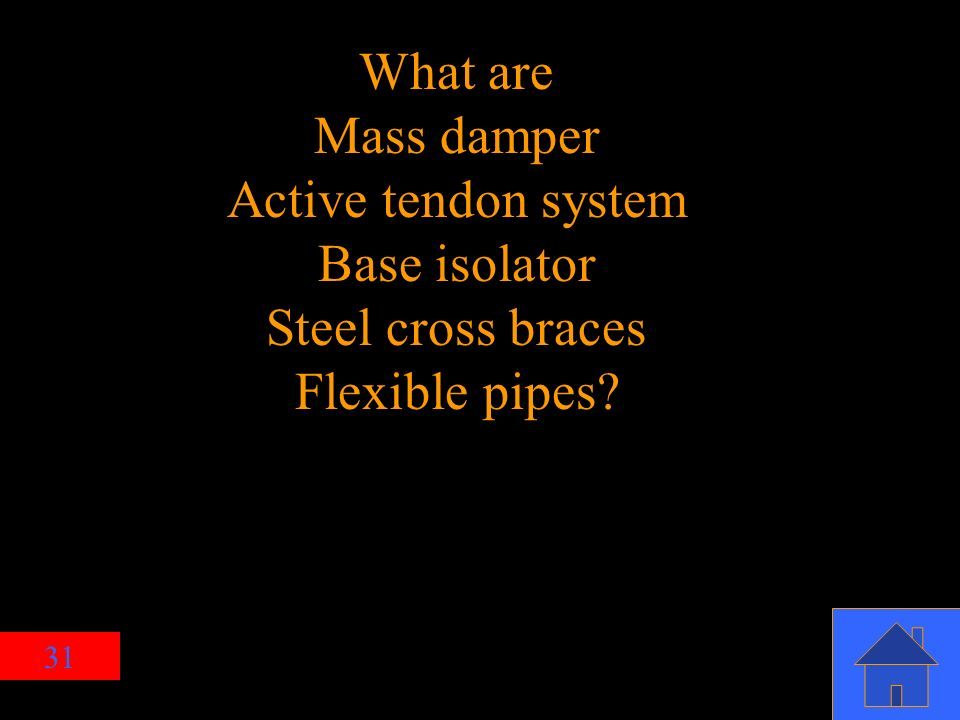 31 What are Mass damper Active tendon system Base isolator Steel cross braces Flexible pipes