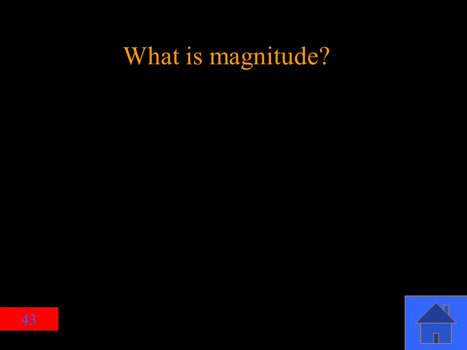 43 What is magnitude