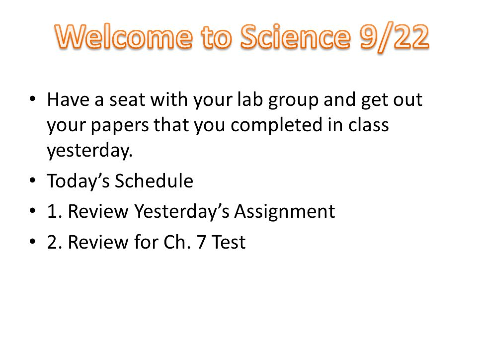 Have a seat with your lab group and get out your papers that you completed in class yesterday.