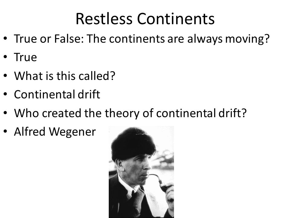 Restless Continents True or False: The continents are always moving.