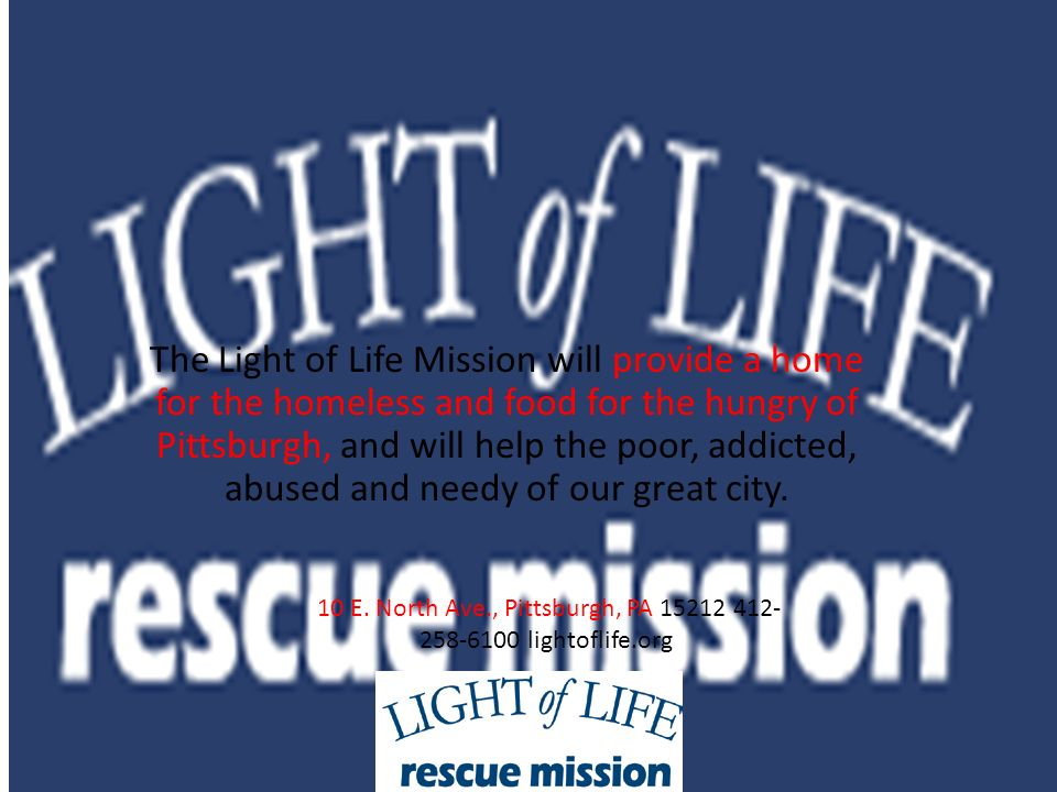 1 The Light Of Life Mission Will Provide A Home For The Homeless And Food  For The Hungry Of Pittsburgh, And Will Help The Poor, Addicted, Abused And  Needy ... Pictures