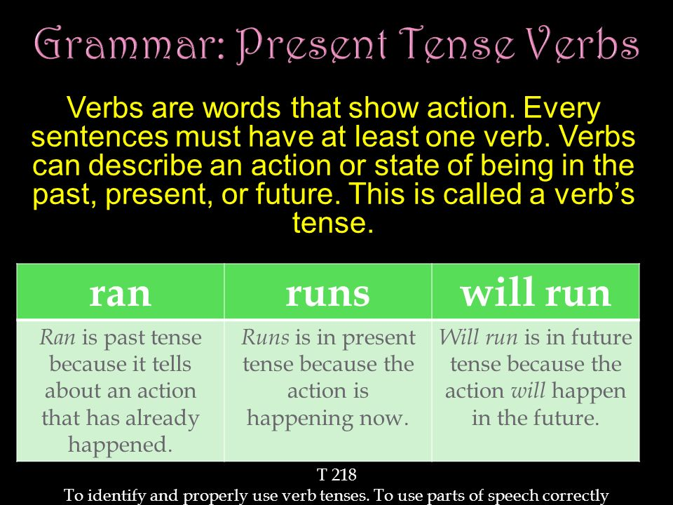 Grammar: Present Tense Verbs Verbs are words that show action.
