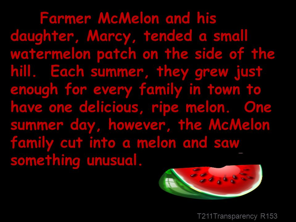 T211Transparency R153 Farmer McMelon and his daughter, Marcy, tended a small watermelon patch on the side of the hill.