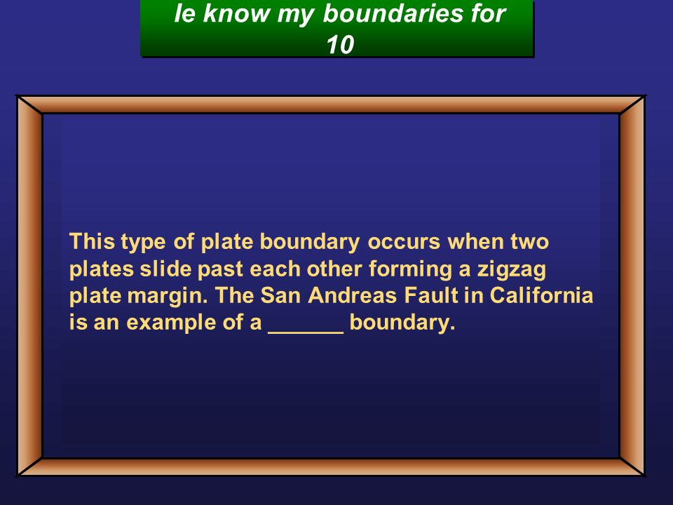 Plate tectonics jeopardy game game on final challenge i know my this type of plate boundary occurs when two plates slide past each other forming a zigzag fandeluxe Choice Image