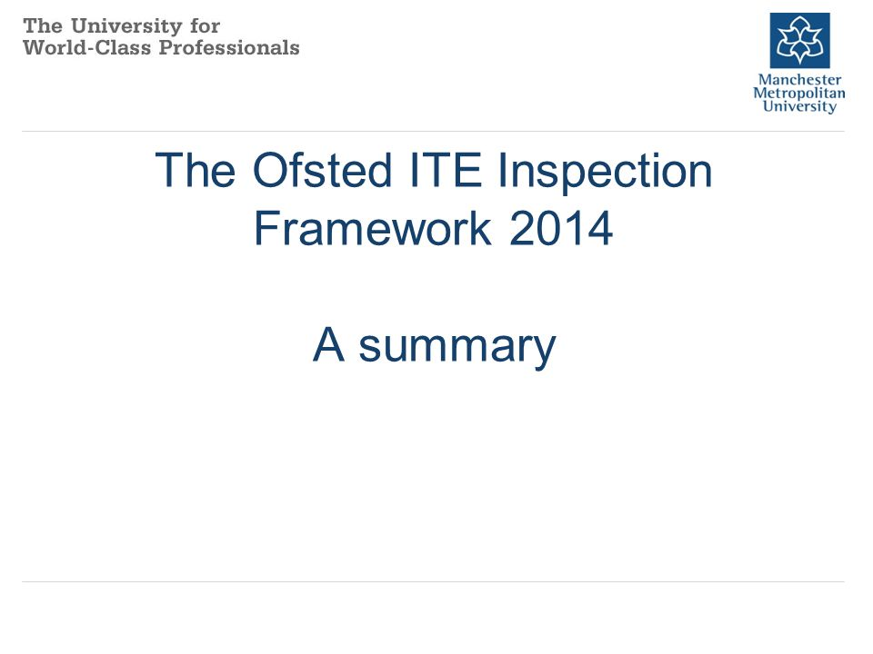 The Ofsted ITE Inspection Framework 2014 A summary