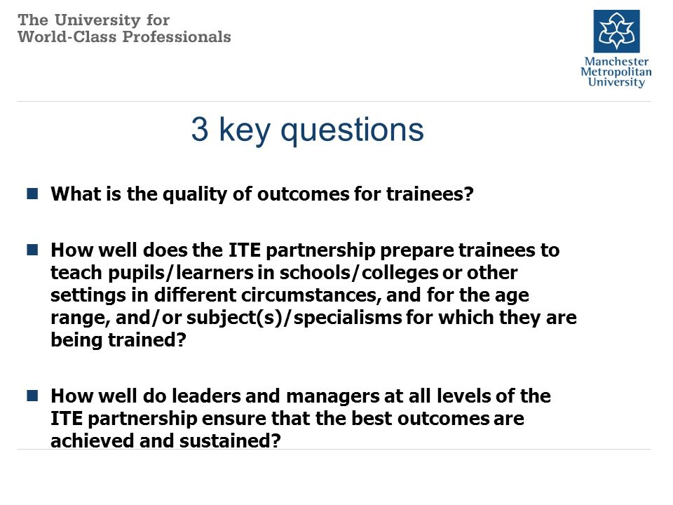 3 key questions What is the quality of outcomes for trainees.