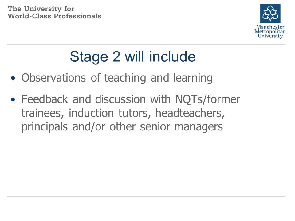 Stage 2 will include Observations of teaching and learning Feedback and discussion with NQTs/former trainees, induction tutors, headteachers, principals and/or other senior managers