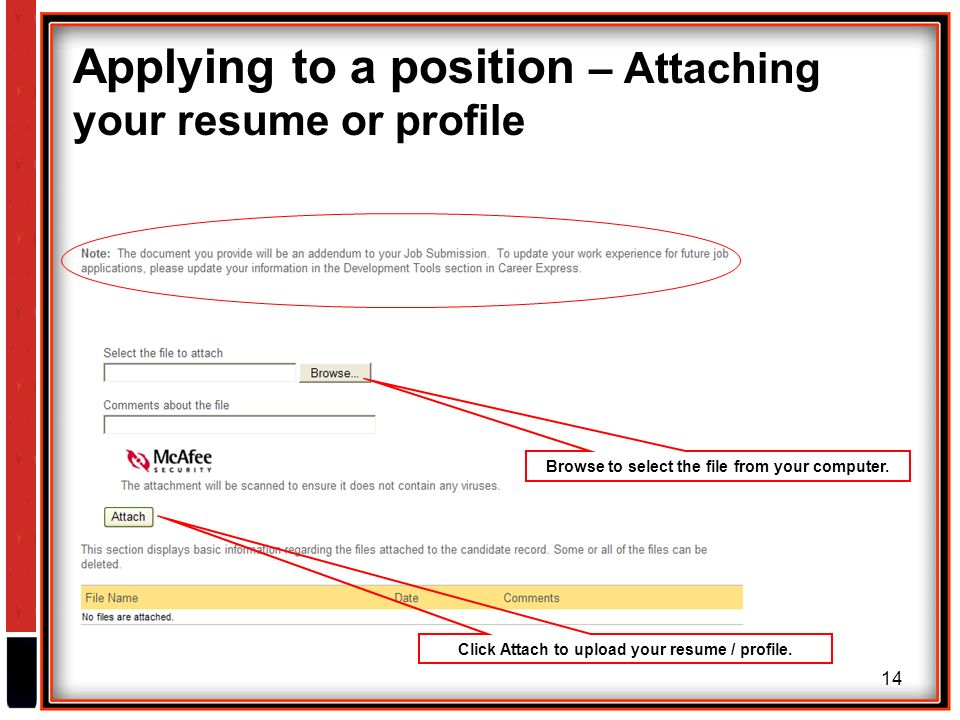 14 Applying to a position – Attaching your resume or profile Browse to select the file from your computer.