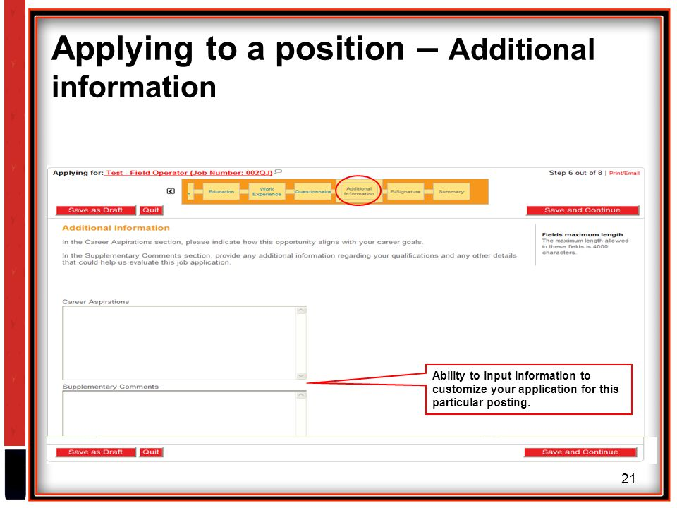 21 Applying to a position – Additional information Ability to input information to customize your application for this particular posting.