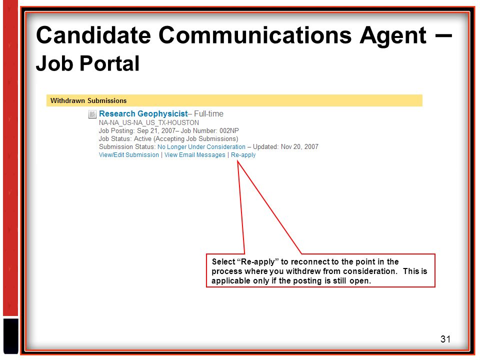 31 Candidate Communications Agent – Job Portal Select Re-apply to reconnect to the point in the process where you withdrew from consideration.