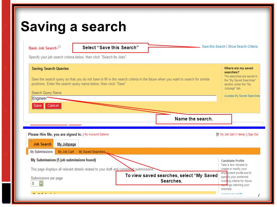 7 Saving a search Select Save this Search Name the search.