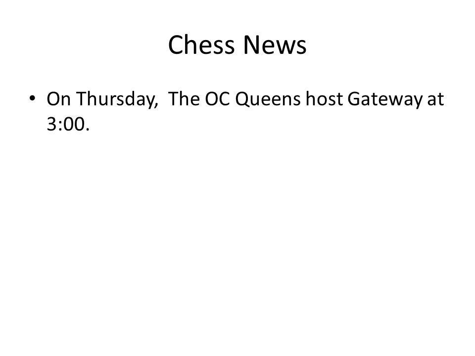 Chess News On Thursday, The OC Queens host Gateway at 3:00.