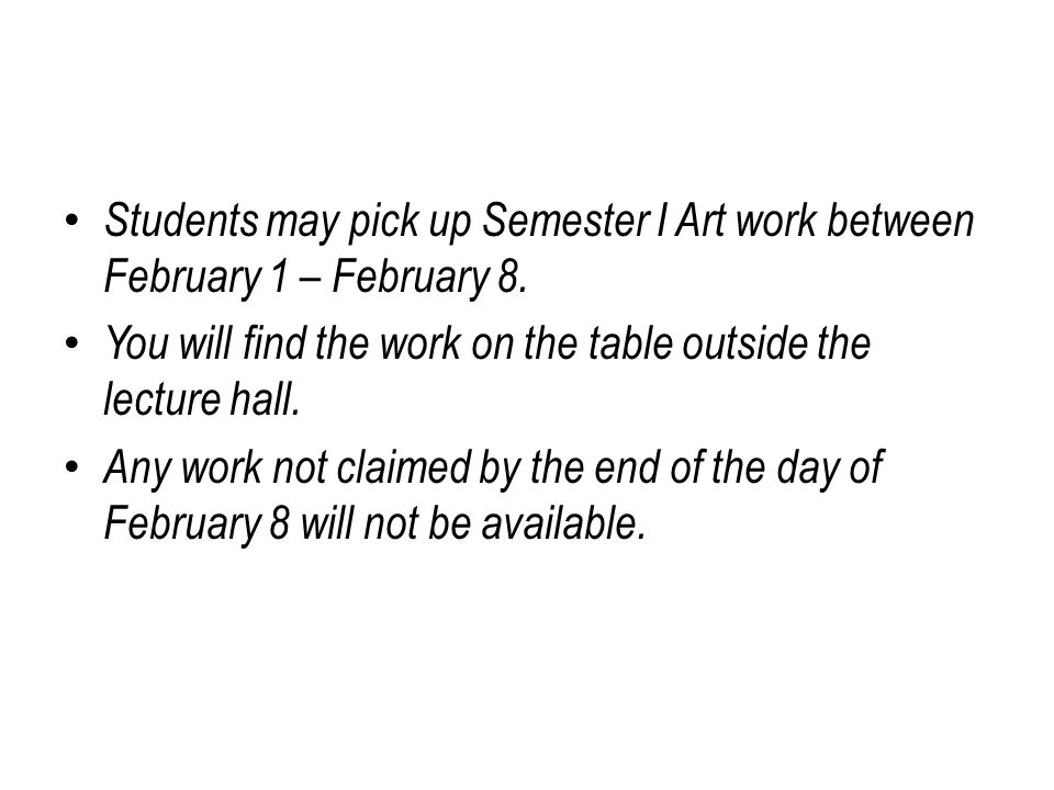 Students may pick up Semester I Art work between February 1 – February 8.