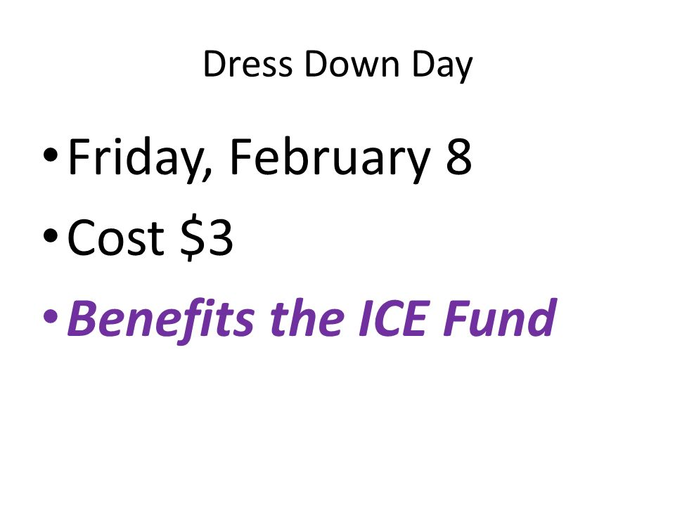 Dress Down Day Friday, February 8 Cost $3 Benefits the ICE Fund
