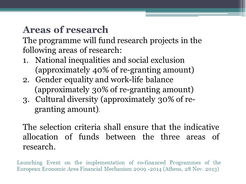 Areas of research The programme will fund research projects in the following areas of research: 1.National inequalities and social exclusion (approximately 40% of re-granting amount) 2.