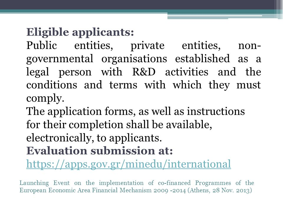 Eligible applicants: Public entities, private entities, non- governmental organisations established as a legal person with R&D activities and the conditions and terms with which they must comply.