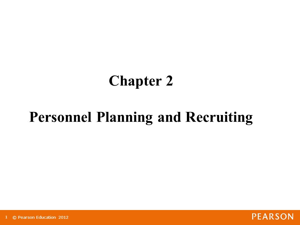 © Pearson Education Chapter 2 Personnel Planning and Recruiting