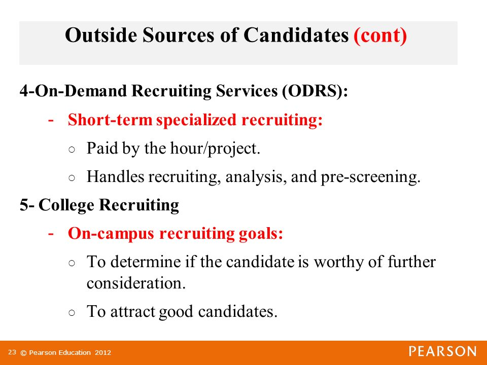 © Pearson Education On-Demand Recruiting Services (ODRS): - Short-term specialized recruiting: ○ Paid by the hour/project.