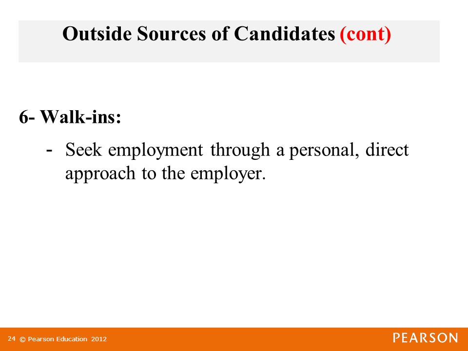 © Pearson Education Walk-ins: - Seek employment through a personal, direct approach to the employer.